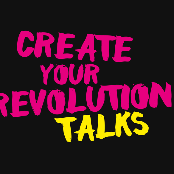 Create Your Revolution Talks