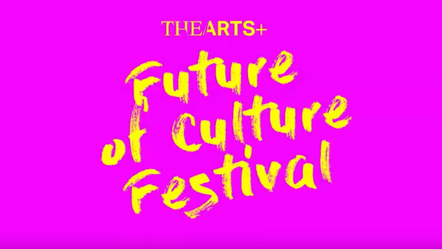THE ARTS+ - Future of Culture Festival